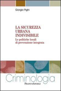 La sicurezza urbana indivisibile. Le politiche locali di prevenzione integrata