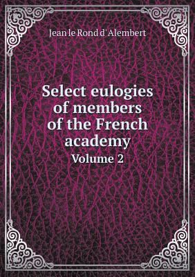 Select Eulogies of Members of the French Academy Volume 2