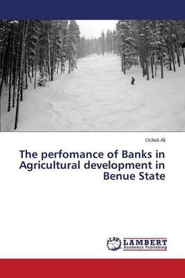 The perfomance of Banks in Agricultural development in Benue State