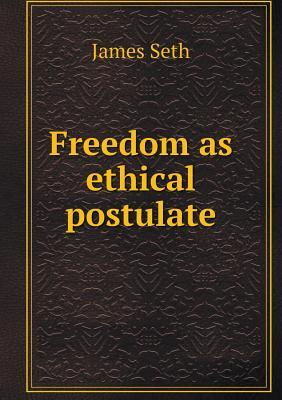Freedom as Ethical Postulate