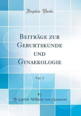 Beiträge zur Geburtskunde und Gynaekologie, Vol. 3 (Classic Reprint)