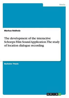 The development of the interactive Schoeps Film Sound Application. The study of location dialogue recording