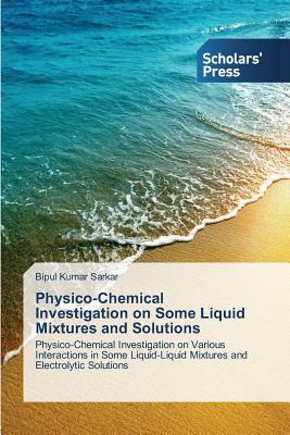 Physico-Chemical Investigation on Some Liquid Mixtures and Solutions