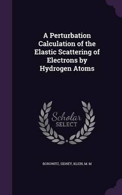 A Perturbation Calculation of the Elastic Scattering of Electrons by Hydrogen Atoms