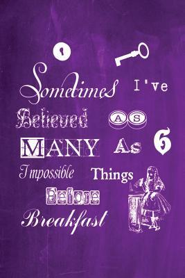 Alice in Wonderland Chalkboard Journal - Sometimes I've Believed As Many As Six Impossible Things Before Breakfast Purple
