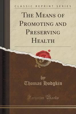 The Means of Promoting and Preserving Health (Classic Reprint)