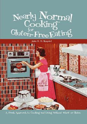 Nearly Normal Cooking for Gluten-free Eating