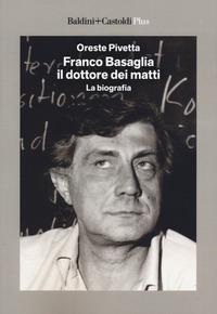 Franco Basaglia, il dottore dei matti. La biografia