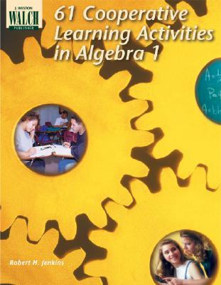 61 Cooperative Learning Activities for Algebra I