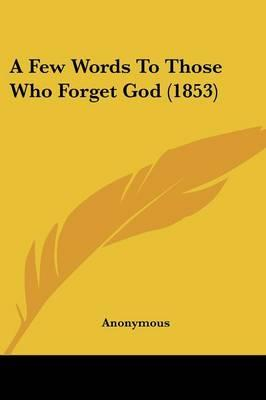 A Few Words to Those Who Forget God (1853)