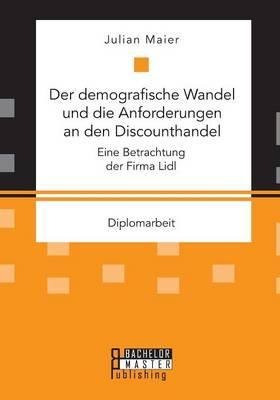 Der demografische Wandel und die Anforderungen an den Discounthandel
