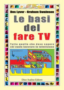 Le basi del fare Tv. Tutto quello che deve sapere chi vuole lavorare in televisione