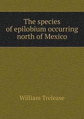 The Species of Epilobium Occurring North of Mexico