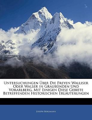 Untersuchungen über die freyen Walliser oder Walser in Graubünden und Vorarlberg, mit einigen diese Gebiete betreffenden historischen Erläuterungen