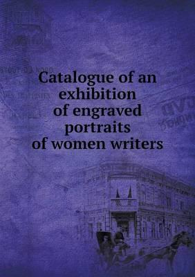 Catalogue of an Exhibition of Engraved Portraits of Women Writers