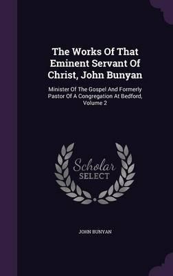 The Works of That Eminent Servant of Christ, John Bunyan