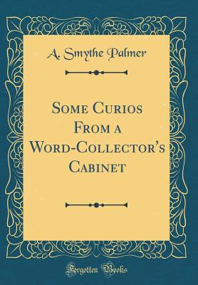 Some Curios From a Word-Collector's Cabinet (Classic Reprint)