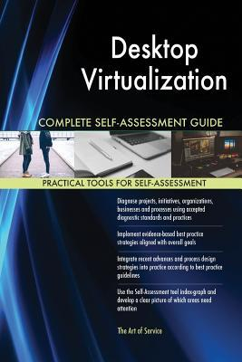 Desktop Virtualization Complete Self-Assessment Guide