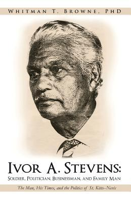 Ivor A. Stevens Soldier, Politician, Businessman, and Family Man