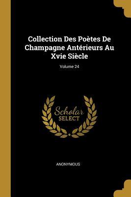 Collection Des Poètes de Champagne Antérieurs Au Xvie Siècle; Volume 24
