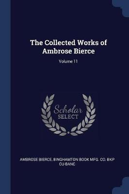 The Collected Works of Ambrose Bierce; Volume 11