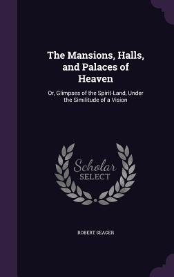 The Mansions, Halls, and Palaces of Heaven