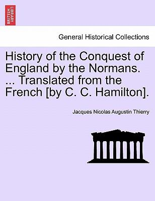 History of the Conquest of England by the Normans. ... Translated from the French [by C. C. Hamilton]. Book V