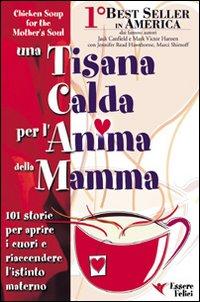 Una tisana calda per l'anima della mamma. 101 storie per aprire i cuori e riaccendere l'istinto materno