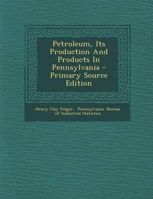 Petroleum, Its Production and Products in Pennsylvania