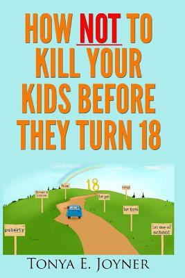 How Not to Kill Your Kids Before They Turn 18
