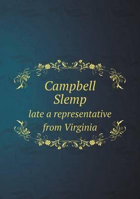 Campbell Slemp Late a Representative from Virginia