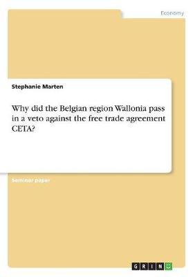 Why did the Belgian region Wallonia  pass in a veto against the free trade agreement CETA?