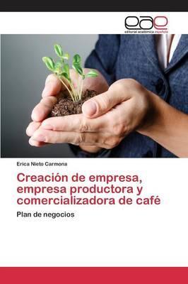 Creacion de Empresa, Empresa Productora y Comercializadora de Cafe