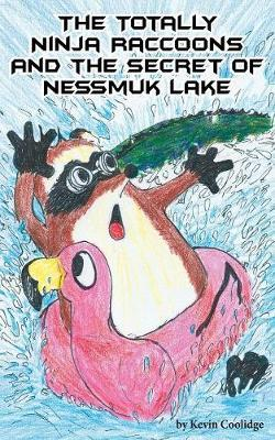 The Totally Ninja Raccoons and the Secret of Nessmuk Lake