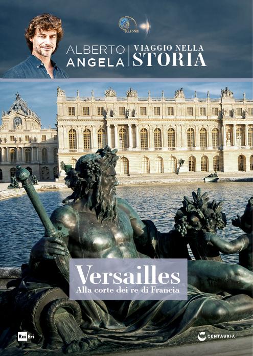 Versailles. Alla corte dei re di Francia