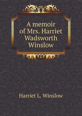 A Memoir of Mrs. Harriet Wadsworth Winslow