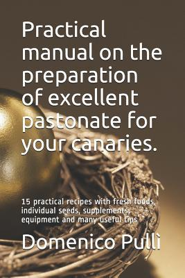 Practical manual on the preparation of excellent pastonate  for your canaries.