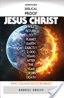Undeniable Biblical Proof Jesus Christ Will Return to Planet Earth Exactly 2,000 Years After the Year of His Death