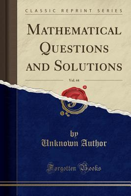Mathematical Questions and Solutions, Vol. 44 (Classic Reprint)