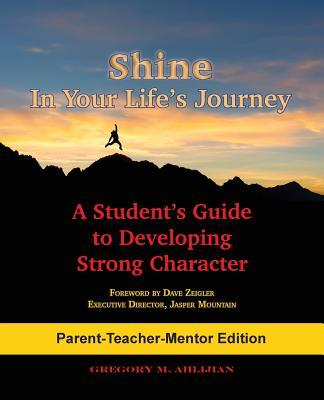 Shine In Your Life's Journey /Parent-Teacher-Mentor Edition