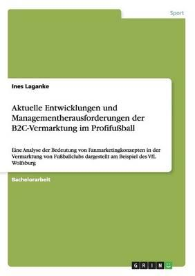 Aktuelle Entwicklungen und Managementherausforderungen der B2C-Vermarktung im Profifußball