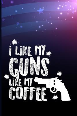 I like guns like my coffee