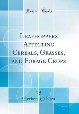 Leafhoppers Affecting Cereals, Grasses, and Forage Crops (Classic Reprint)