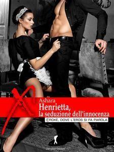 Henrietta, la seduzione dell'innocenza