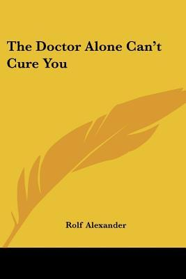 The Doctor Alone Can't Cure You