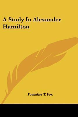 A Study in Alexander Hamilton