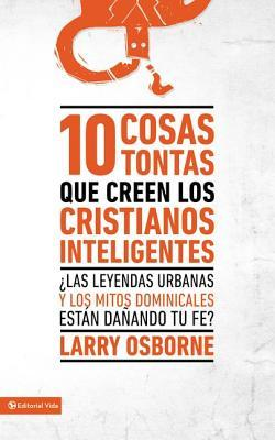 10 cosas tontas que creen los Cristianos inteligentes / 10 Dumb Things Smart Christians Believe