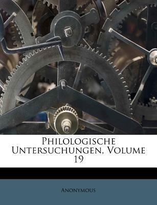 Philologische Untersuchungen, Volume 19