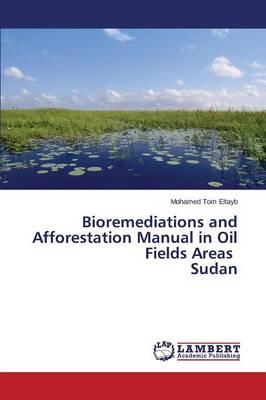 Bioremediations and Afforestation Manual in Oil Fields Areas Sudan