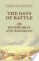 The Days of Battle; Or, Quatre Bras and Waterloo